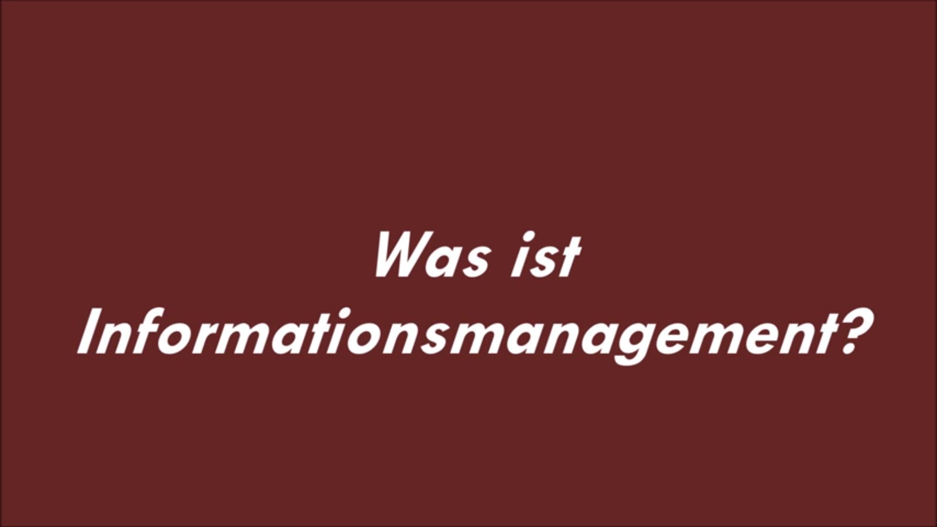 Videos rundum IM: Was ist Informationsmanagement?